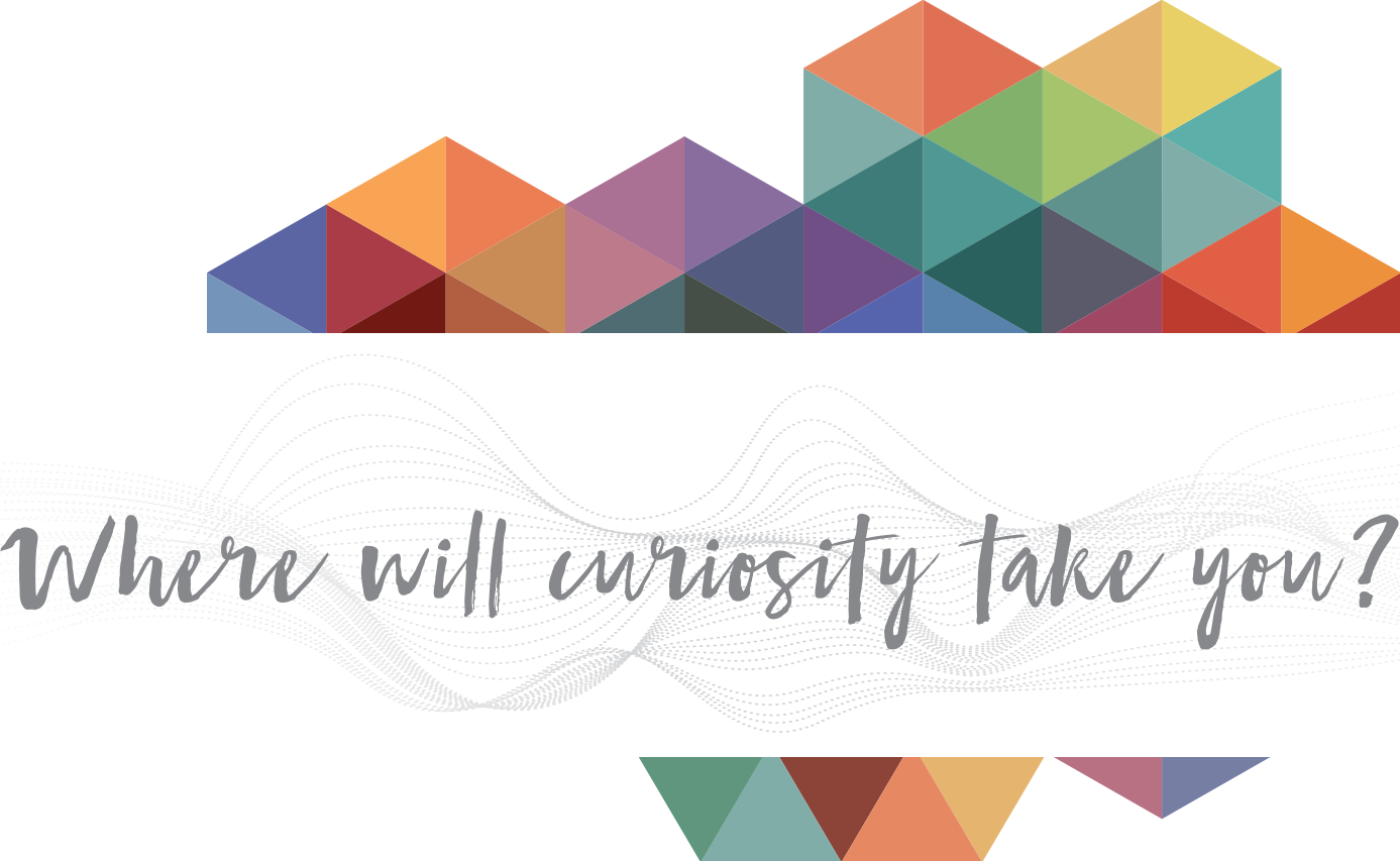 Where will curiosity take you?